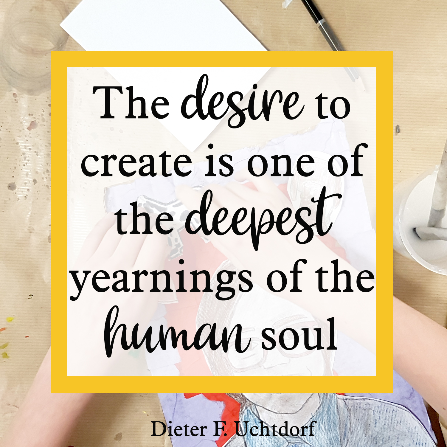 the desire to create is one of the deepest desires of the human soul